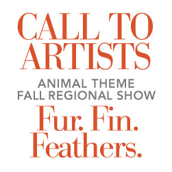 Call to artists. Animal theme fall regional show. Fur. Fin. Feathers.