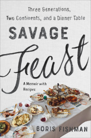 """Book cover for """"Savage Feast"""" by Boris Fishman"""