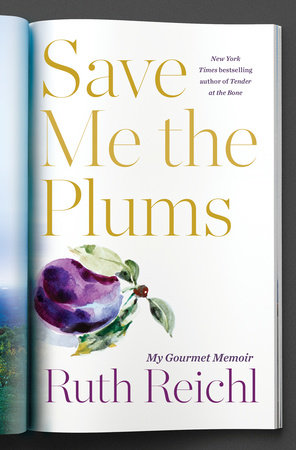 """Book cover for """"Save Me the Plums"""" by Ruth Reichl"""